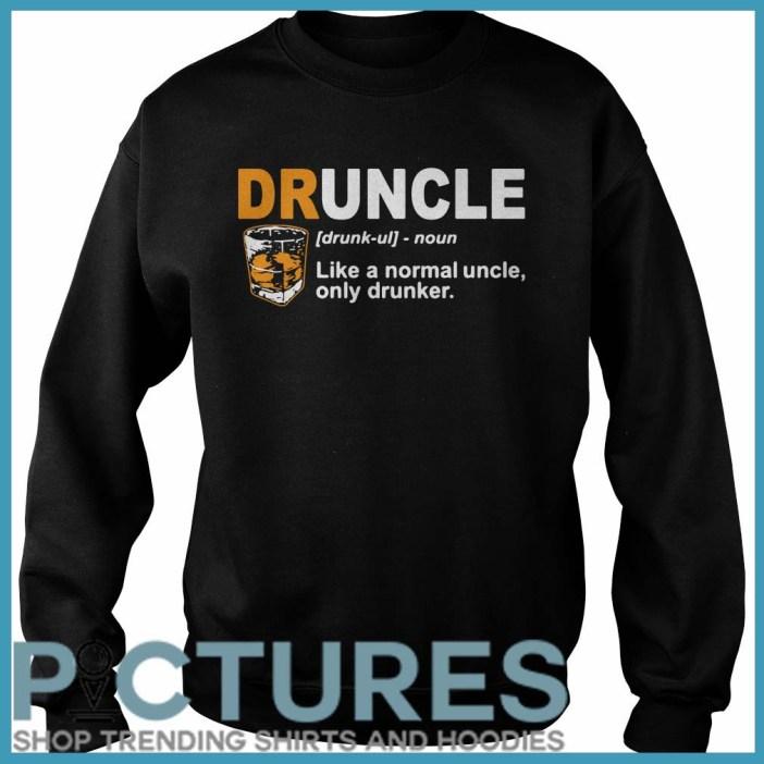 Define Druncle like a normal uncle only drunker Sweater