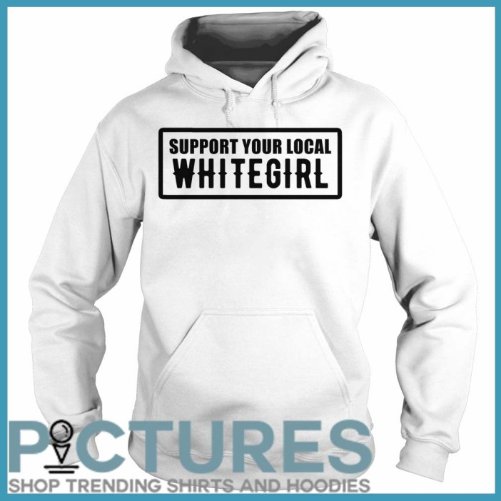 Support your local whitegirl Hoodie