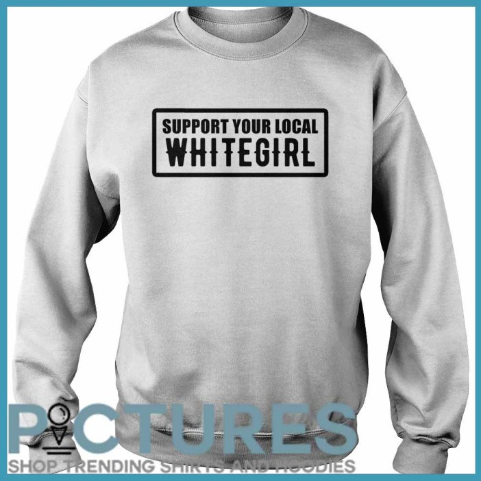Support your local whitegirl Sweater
