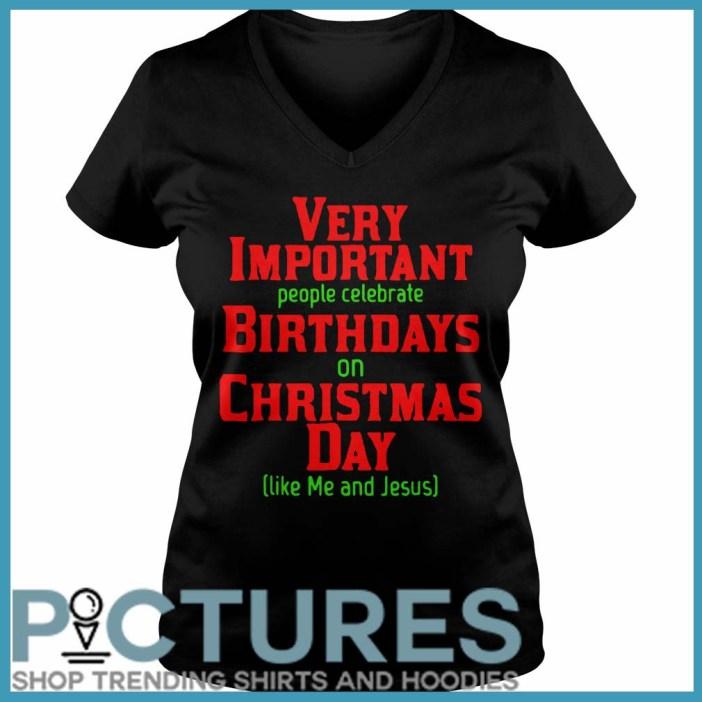 Very Important People Celebrate Birthdays On Christmas Day Like Me And Jesus Ladies v neck