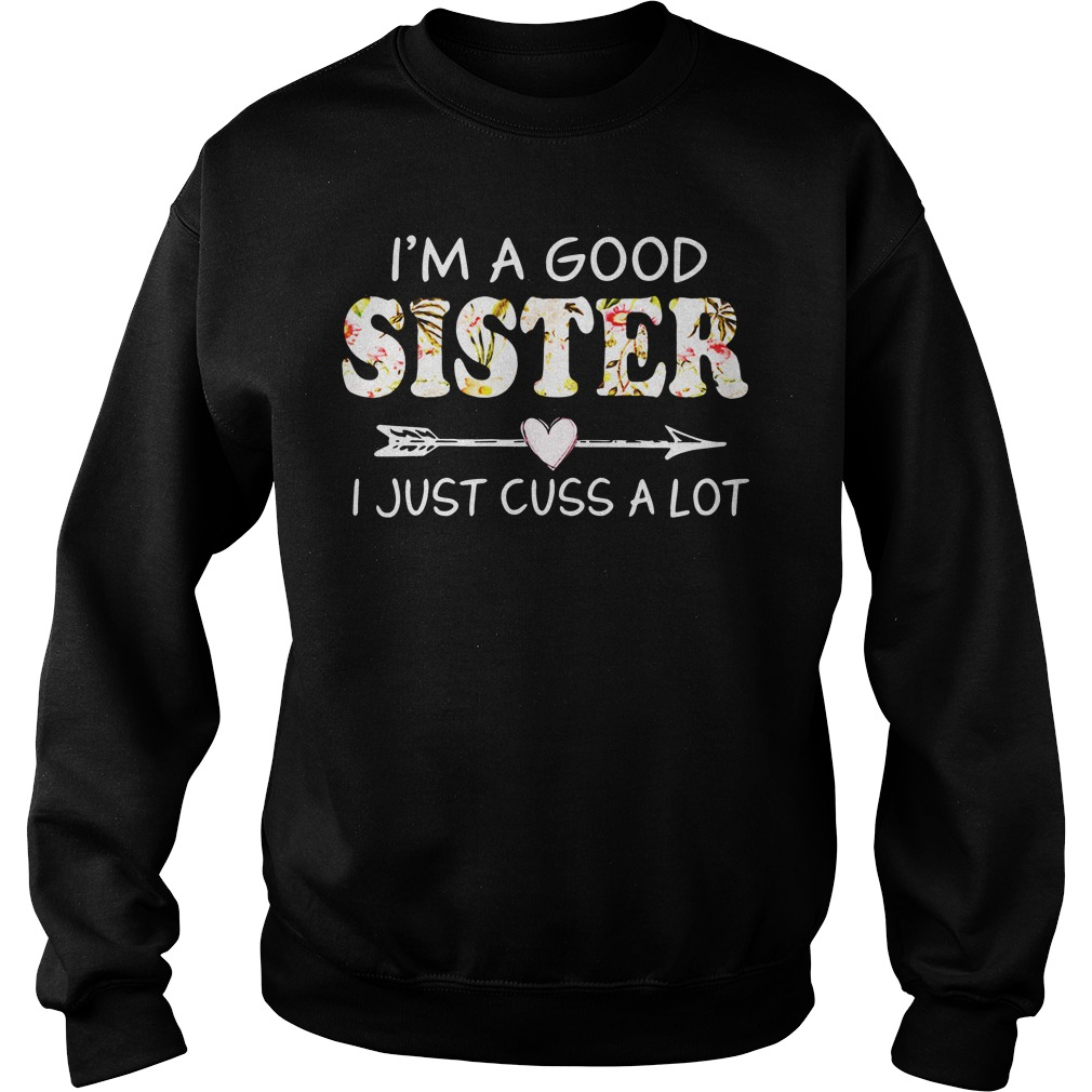 I'm a good sister I just cuss a lot sweater