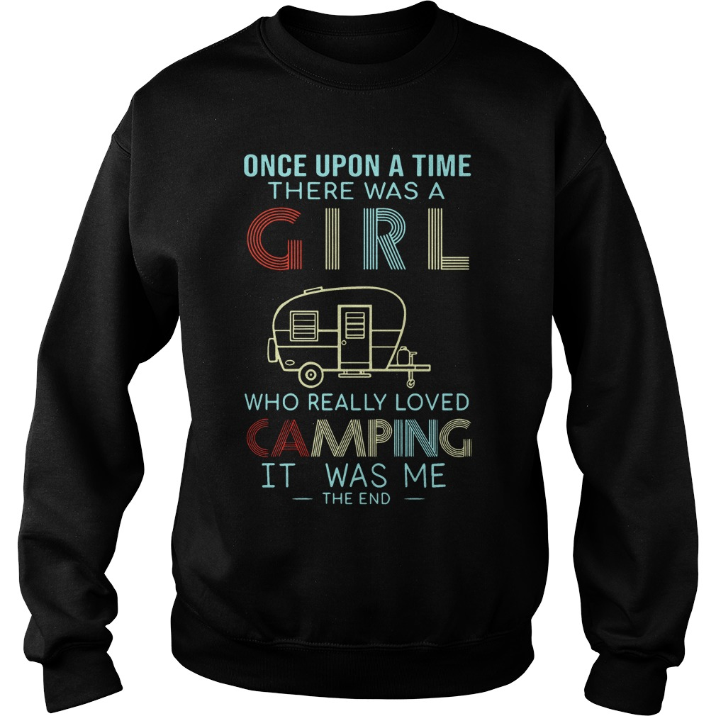 Once upon a time there was a girl who really loved camping it was me the end sweater