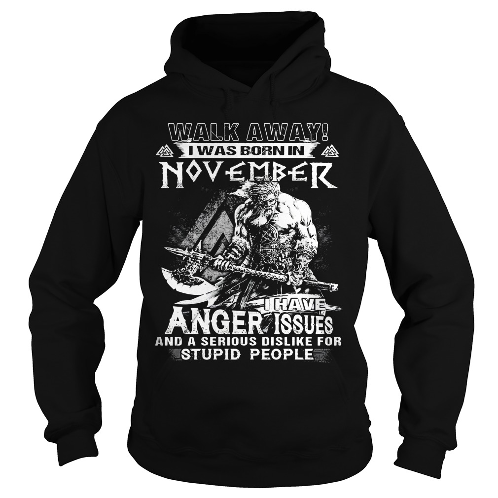 Walk away I was born in November I have anger issues hoodie