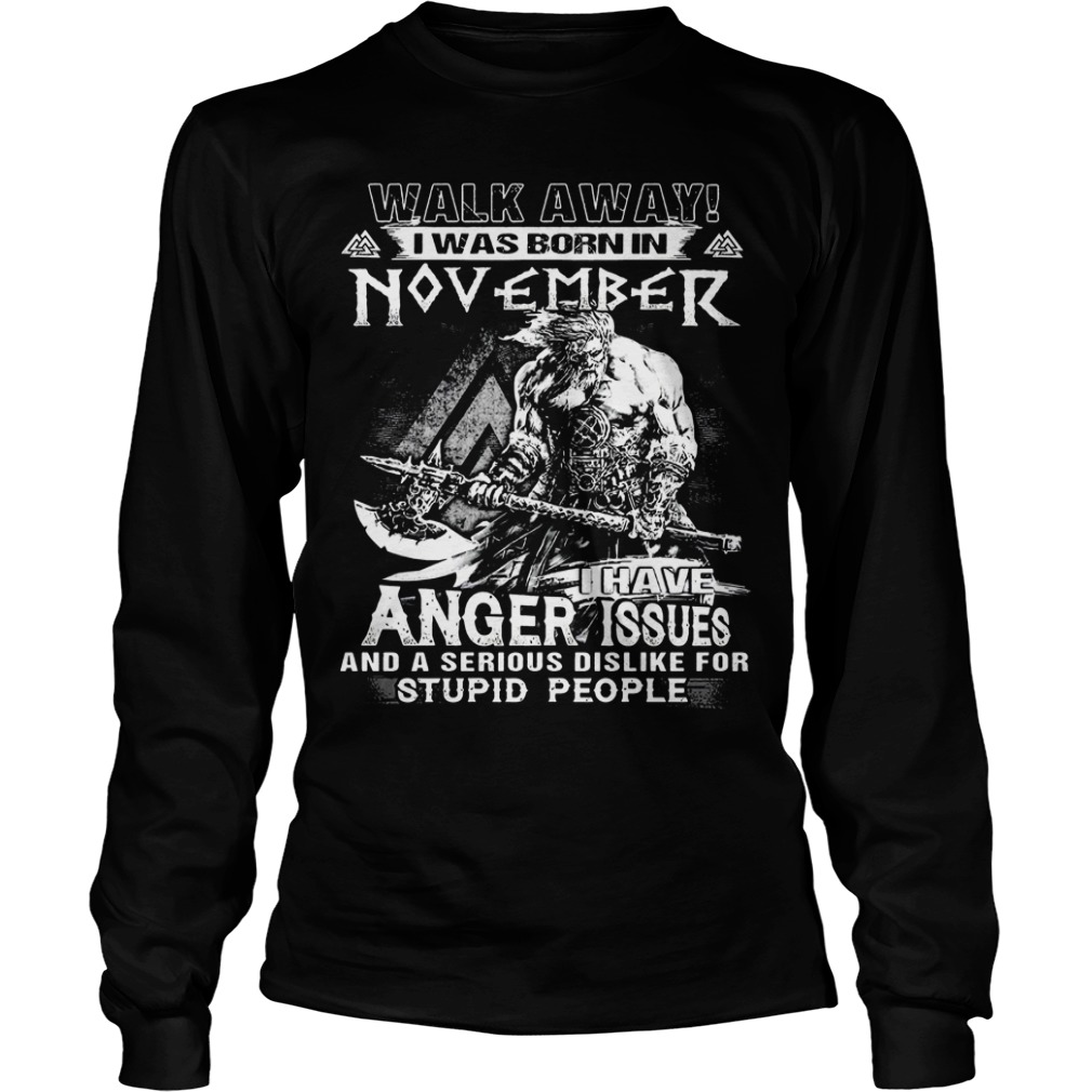 Walk away I was born in November I have anger issues long sleeve