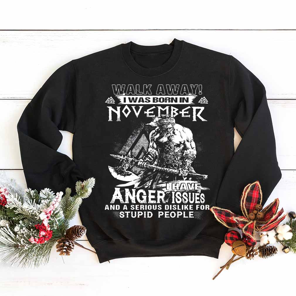 Walk away I was born in November I have anger issues shirt