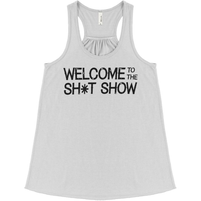 Welcome to the shit show flowy tank