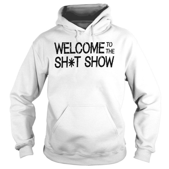 Welcome to the shit show hoodie