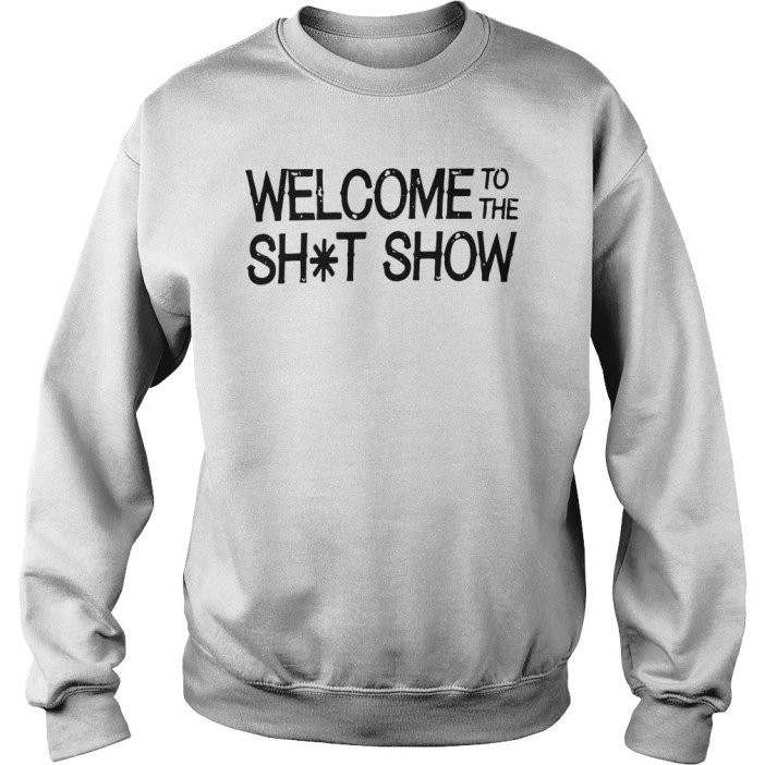Welcome to the shit show sweater