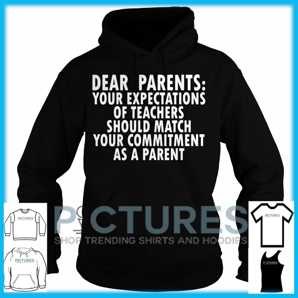 Dear Parents Your Expectations Of Teachers Should Match Hoodie
