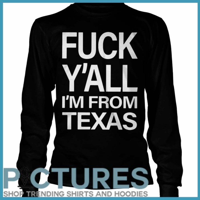 Fuck Y'all I'm From Texas long sleeve