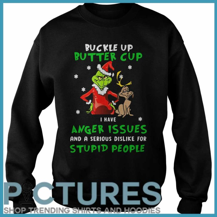 Grinch Buckle Up Buttercup I Have Anger Issues And A Serious Dislike For Stupid People Sweater