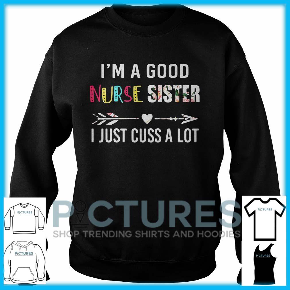 I'm A Good Nurse Sister I Just Cuss A Lot Sweater