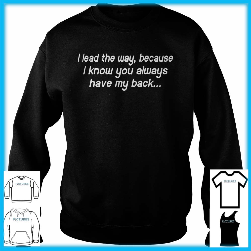I Lead My Way Because I Know You Always Have My Back Sweater