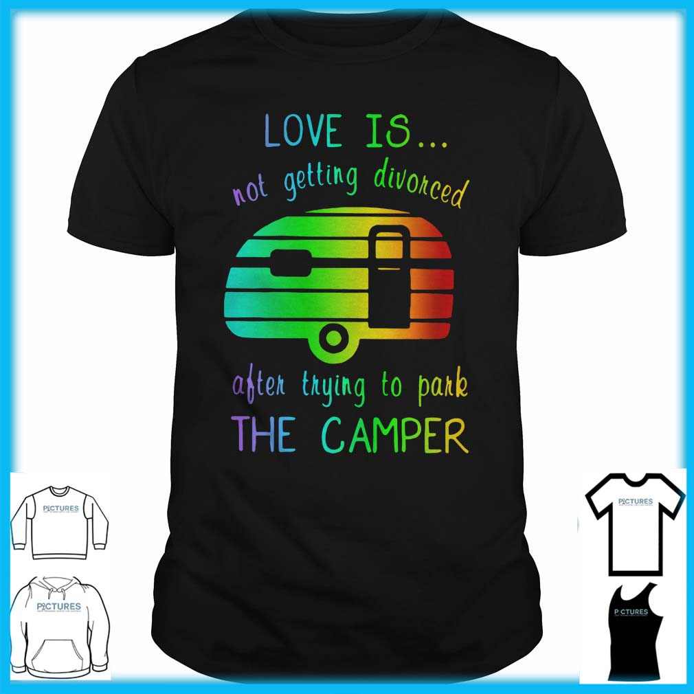 Love Is Not Getting Divorced Often Trying To Pake The Camper Guys Tee