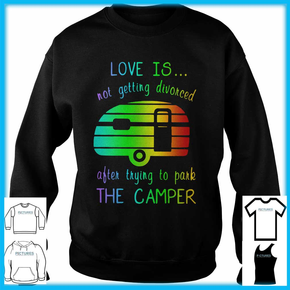 Love Is Not Getting Divorced Often Trying To Pake The Camper Sweater
