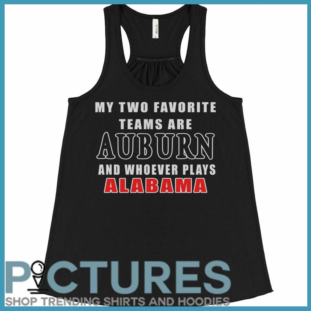 My Two Favorite Teams Are Auburn And Whoever Plays Alabama Flowy Tank