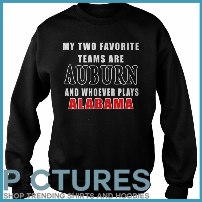 My Two Favorite Teams Are Auburn And Whoever Plays Alabama Sweater