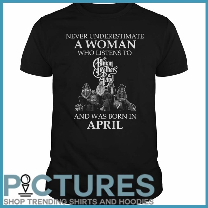 Never Underestimate A Woman Who Listens To Human Brother Band and was born in April Guys Tee