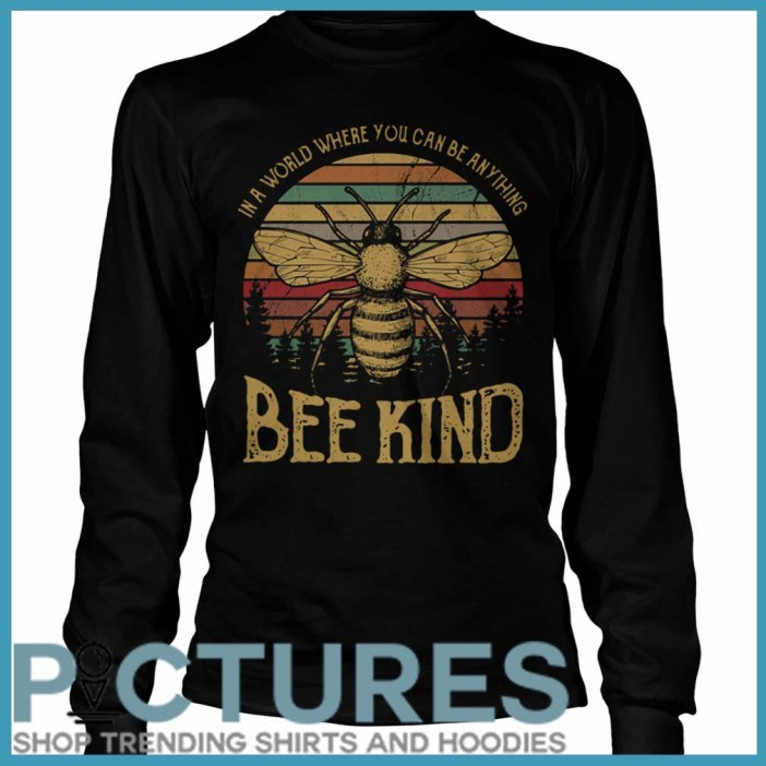 In a world where you can be anything bee kind Long Sleeve