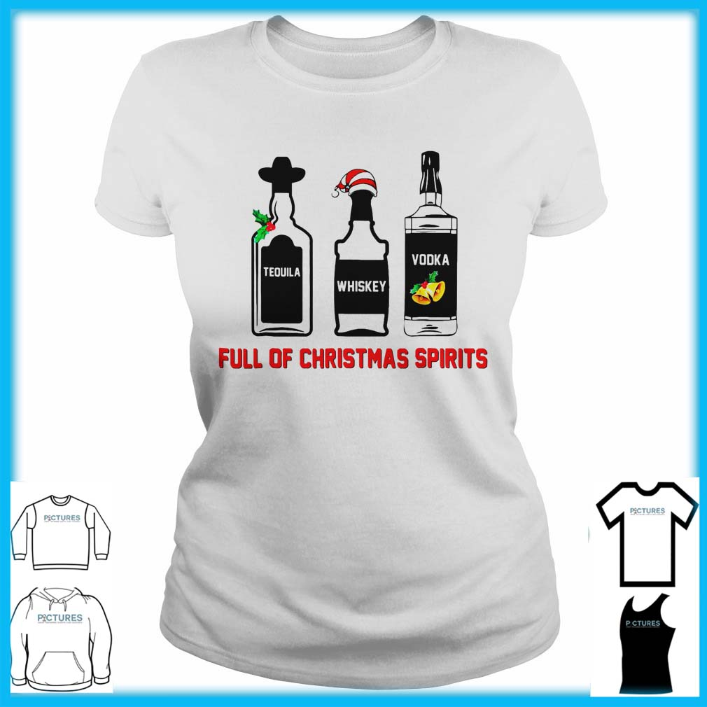Tequila Whiskey Vodka Full Of Christmas Spirits Ladies Tee