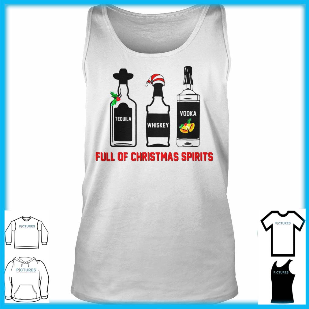 Tequila Whiskey Vodka Full Of Christmas Spirits Tank Top