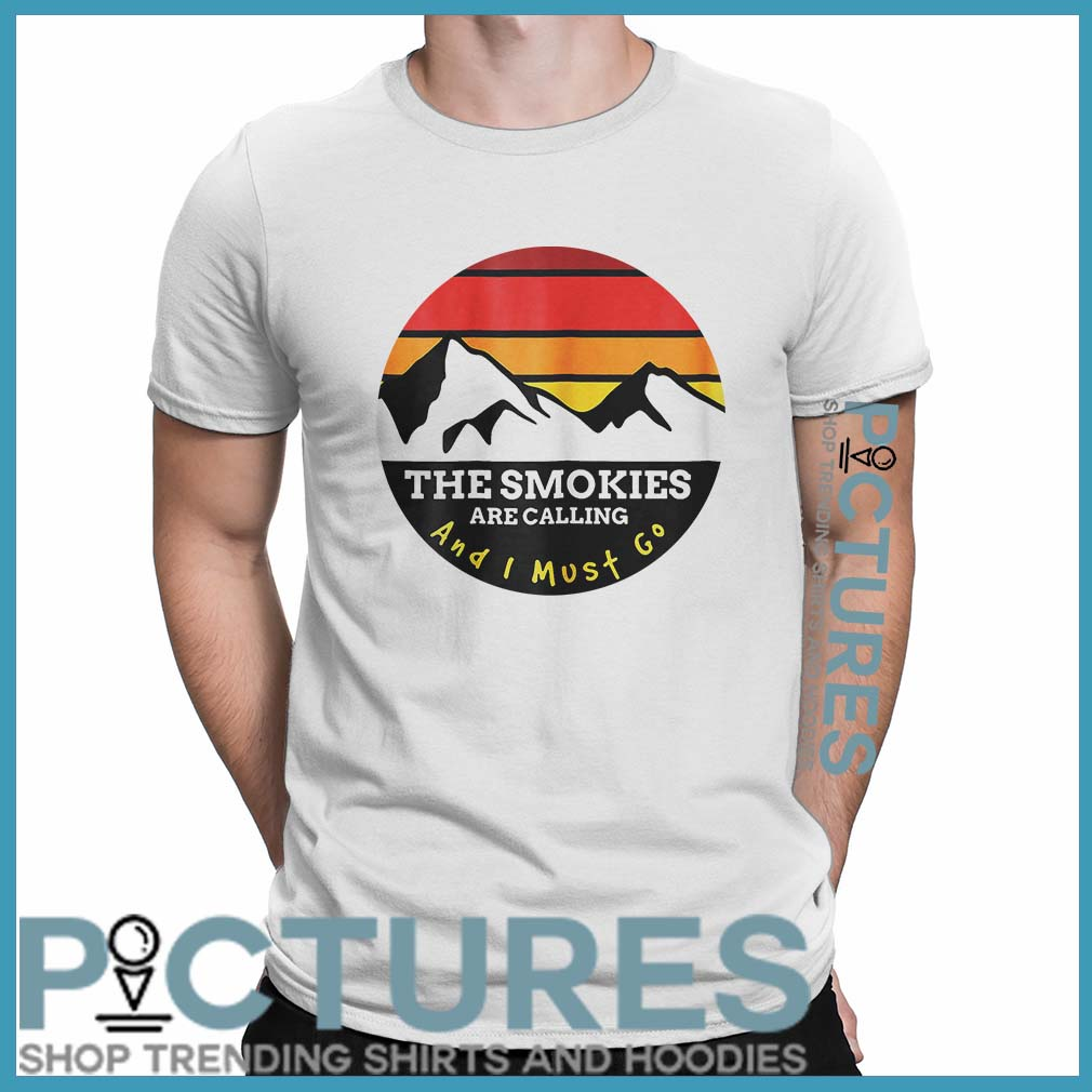 The Smokies Are Calling And I Must Go Smoky Mountains Shirt