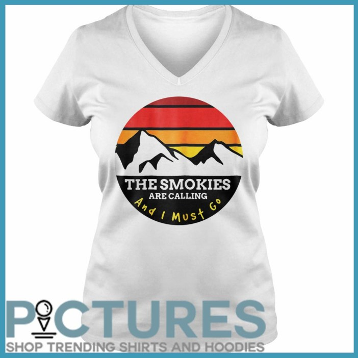 The Smokies Are Calling And I Must Go Smoky Mountains V-neck