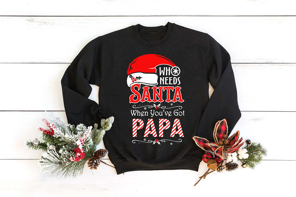 Who Needs Santa When You've Got Papa Shirt