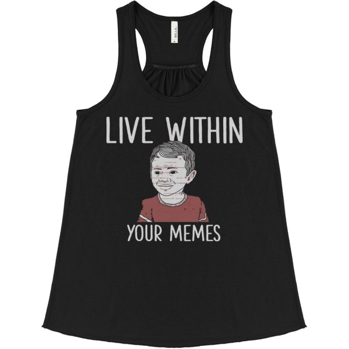 Live within your memes flowy tank