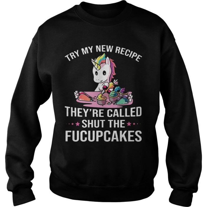Try my new recipe they're called shut the fucupcakes sweater