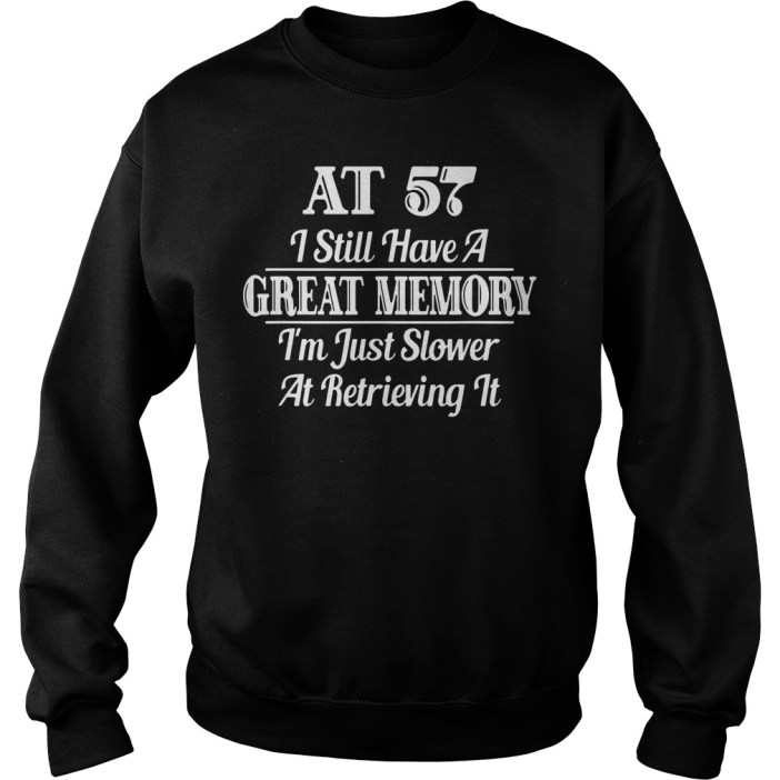 AT 57 I still have a great memory I'm just slower at retrieving it sweater