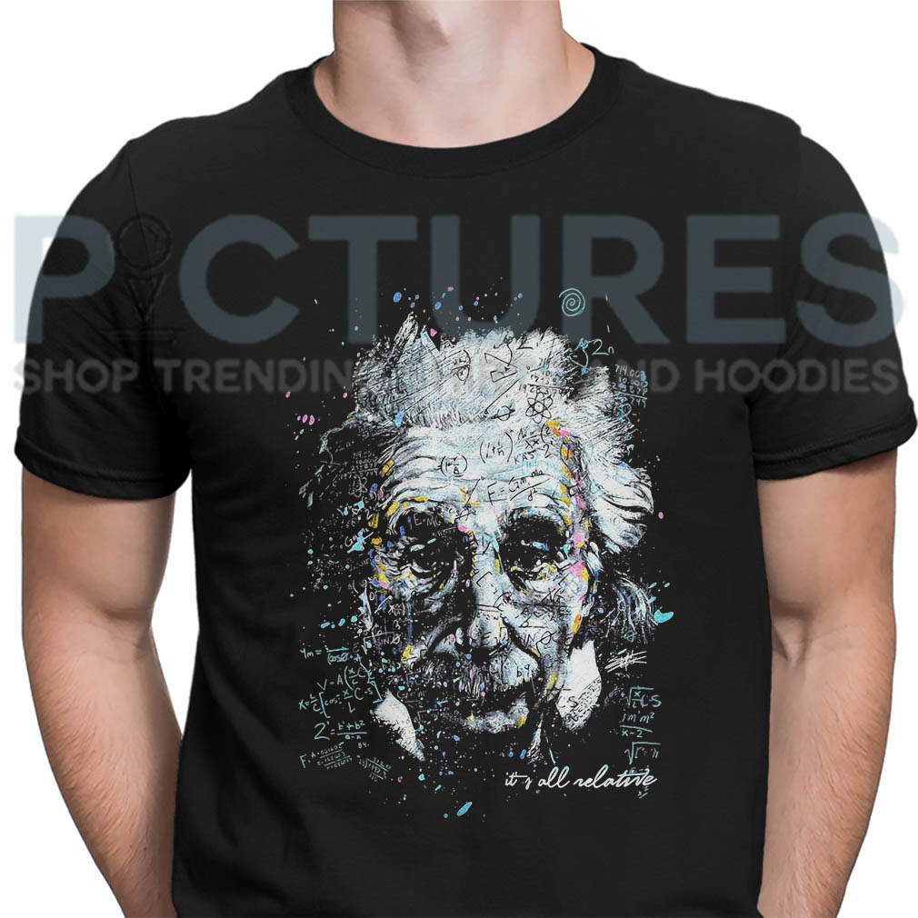 Albert Einstein It's All Relative shirt