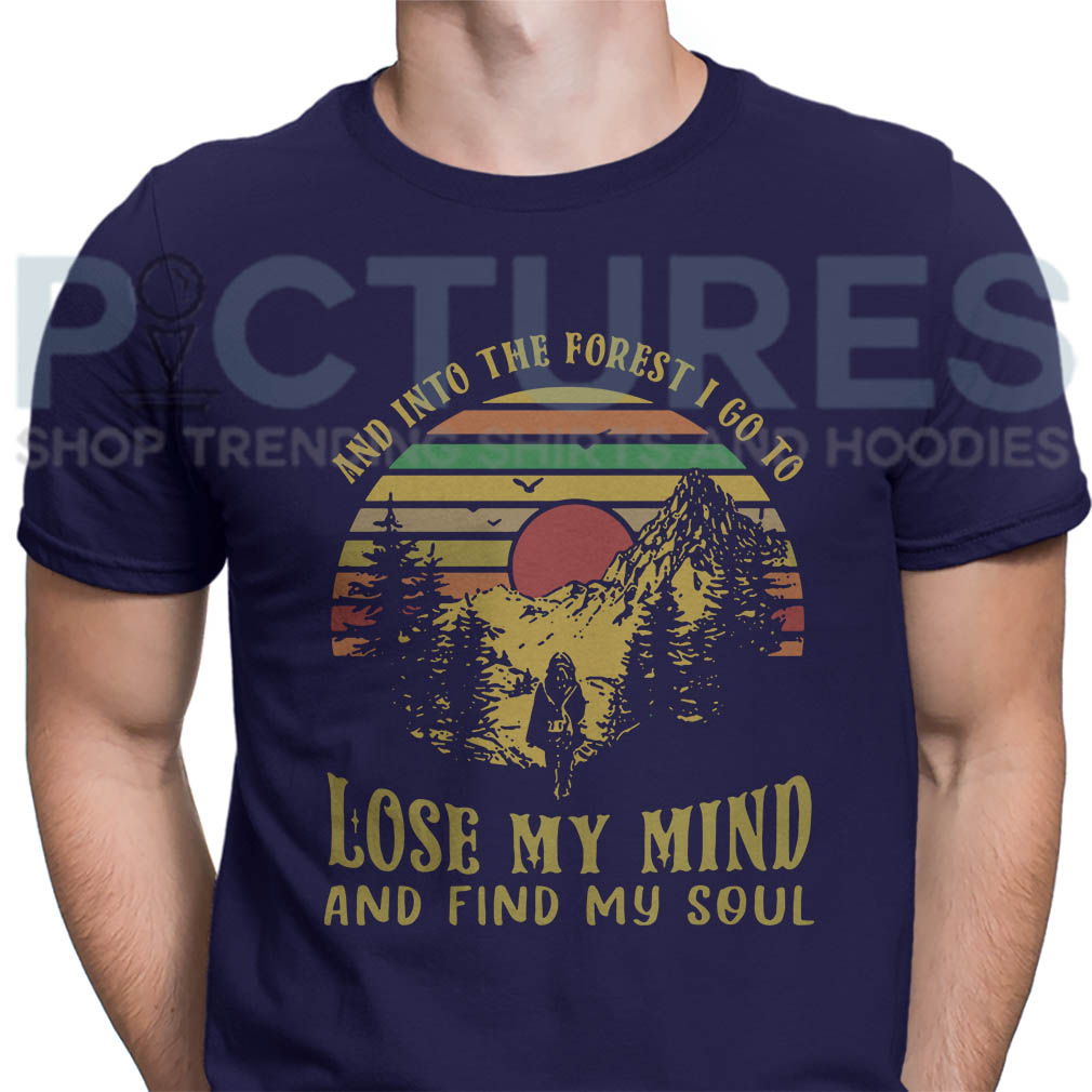 And into the forest I go to lose my mind and find my soul retro vintage shirt