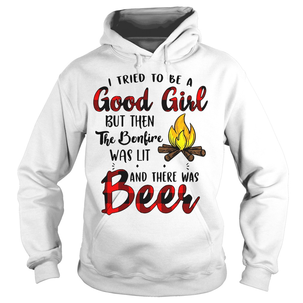 Camping I tried to be a good girl but then the bonfire was lit and there was beer hoodie