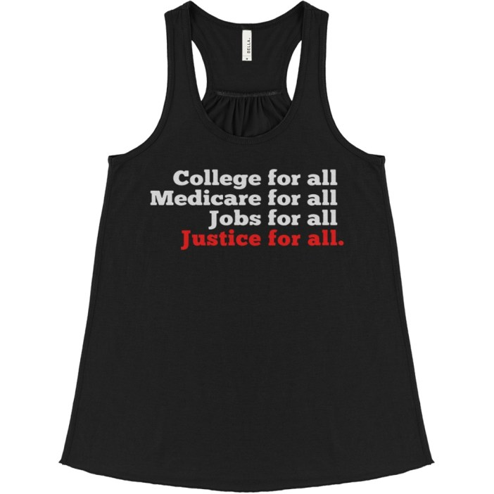 College for all Medicare for all Jobs for all Justice for all flowy tank