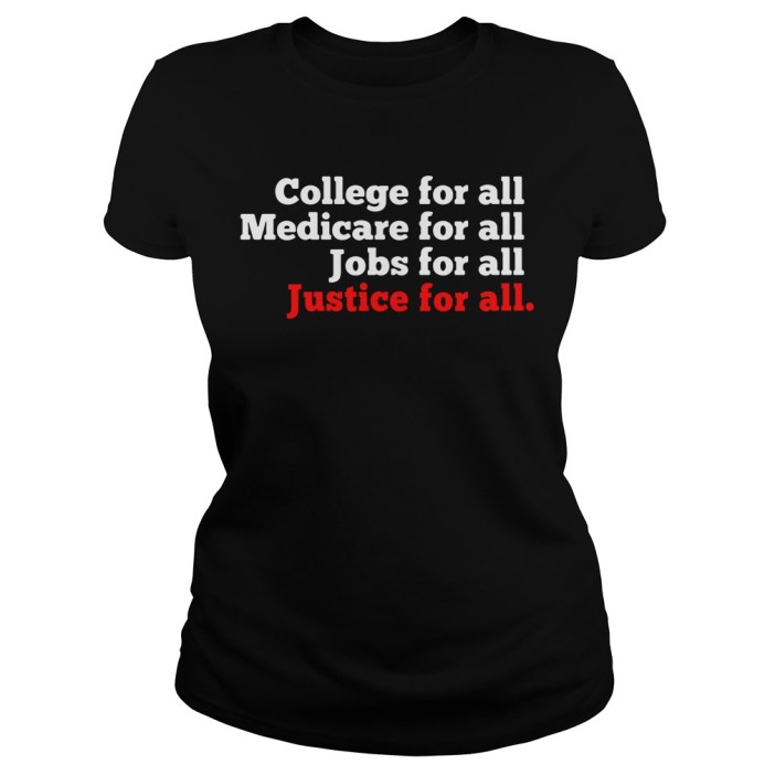College for all Medicare for all Jobs for all Justice for all ladies tee