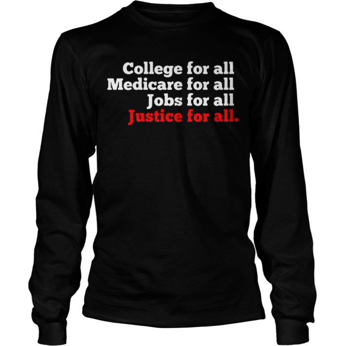 College for all Medicare for all Jobs for all Justice for all long sleeve