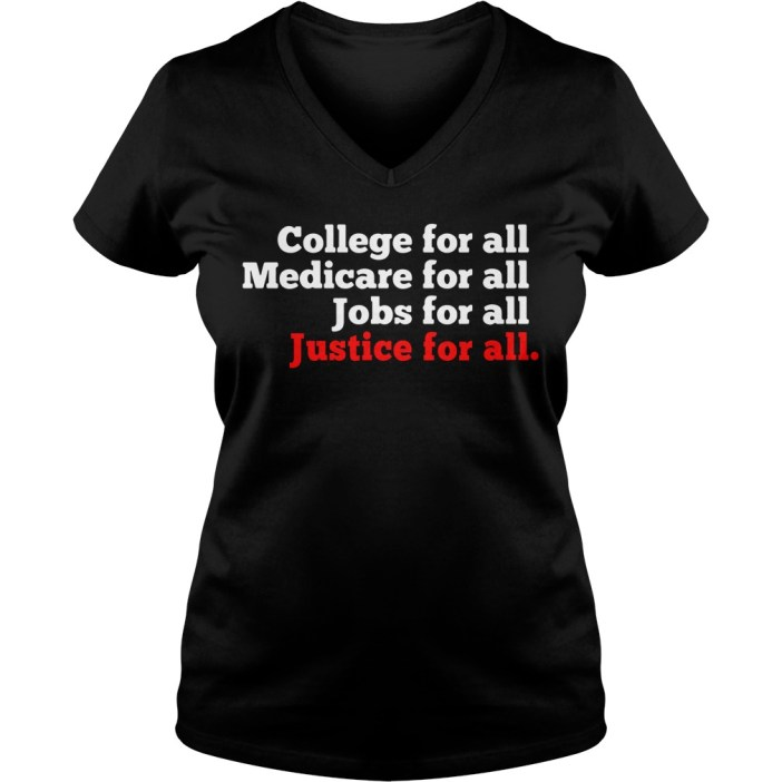 College for all Medicare for all Jobs for all Justice for all v-neck