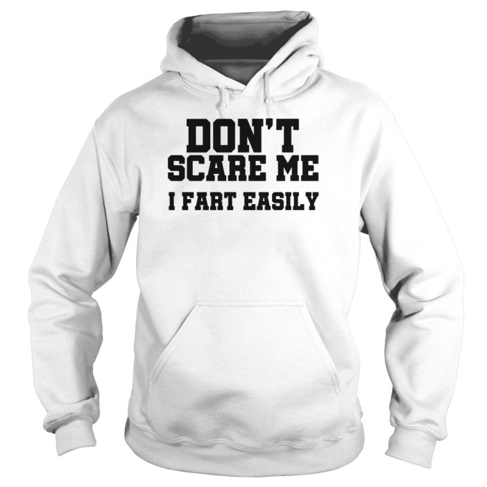 Don't scare me I fart easily hoodie