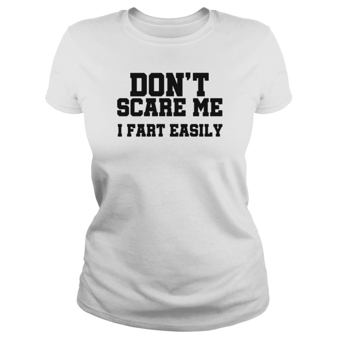 Don't scare me I fart easily ladies tee