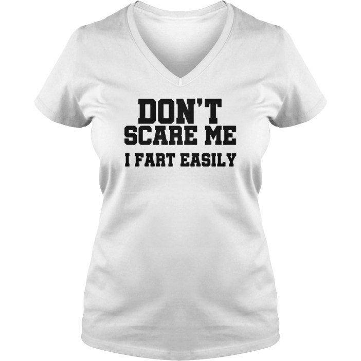 Don't scare me I fart easily v-neck