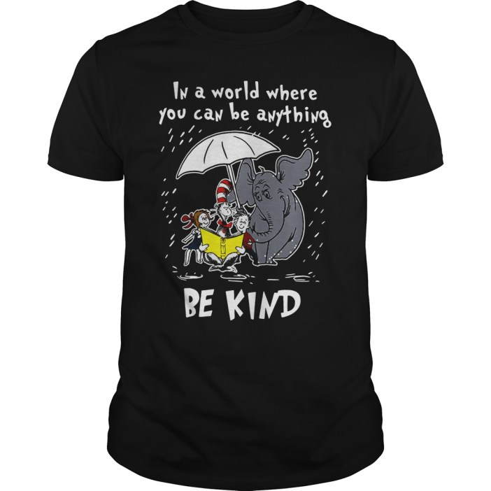 Dr Seuss In a world where you can be anything be kind guys tee