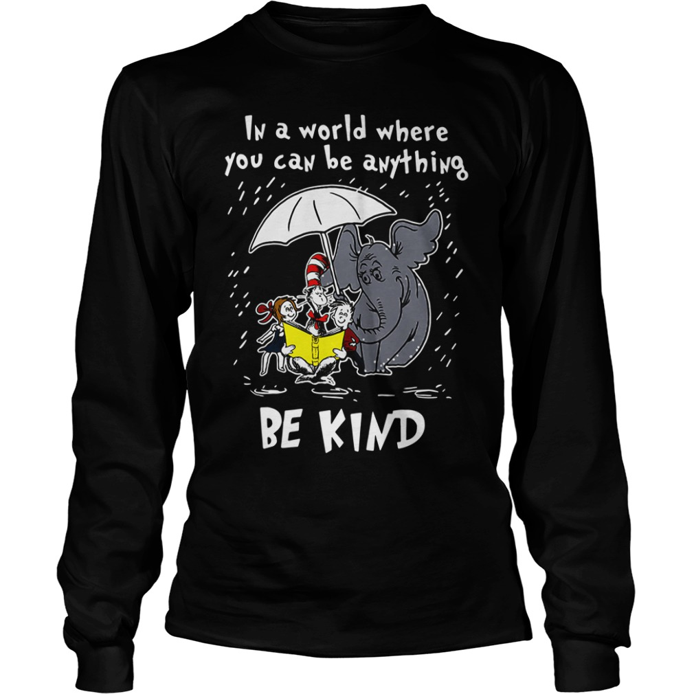 Dr Seuss In a world where you can be anything be kind long sleeve