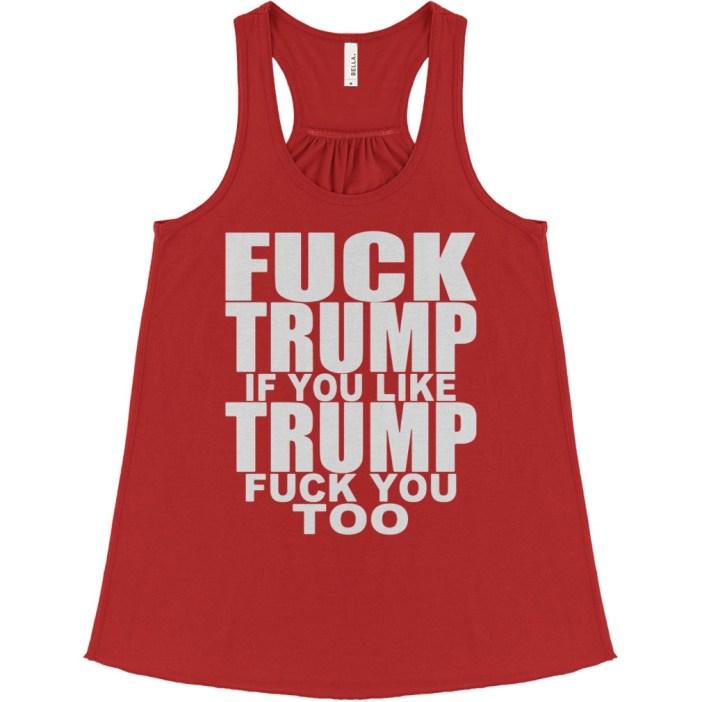 Fuck Trump if you like Trump fuck you too flowy tank