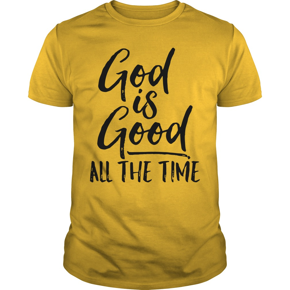 God is good all the time guys tee