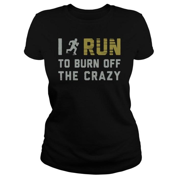 I run to burn off the crazy ladies tee