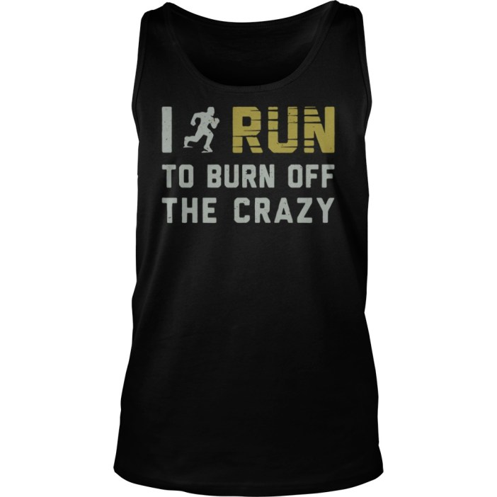 I run to burn off the crazy tank top