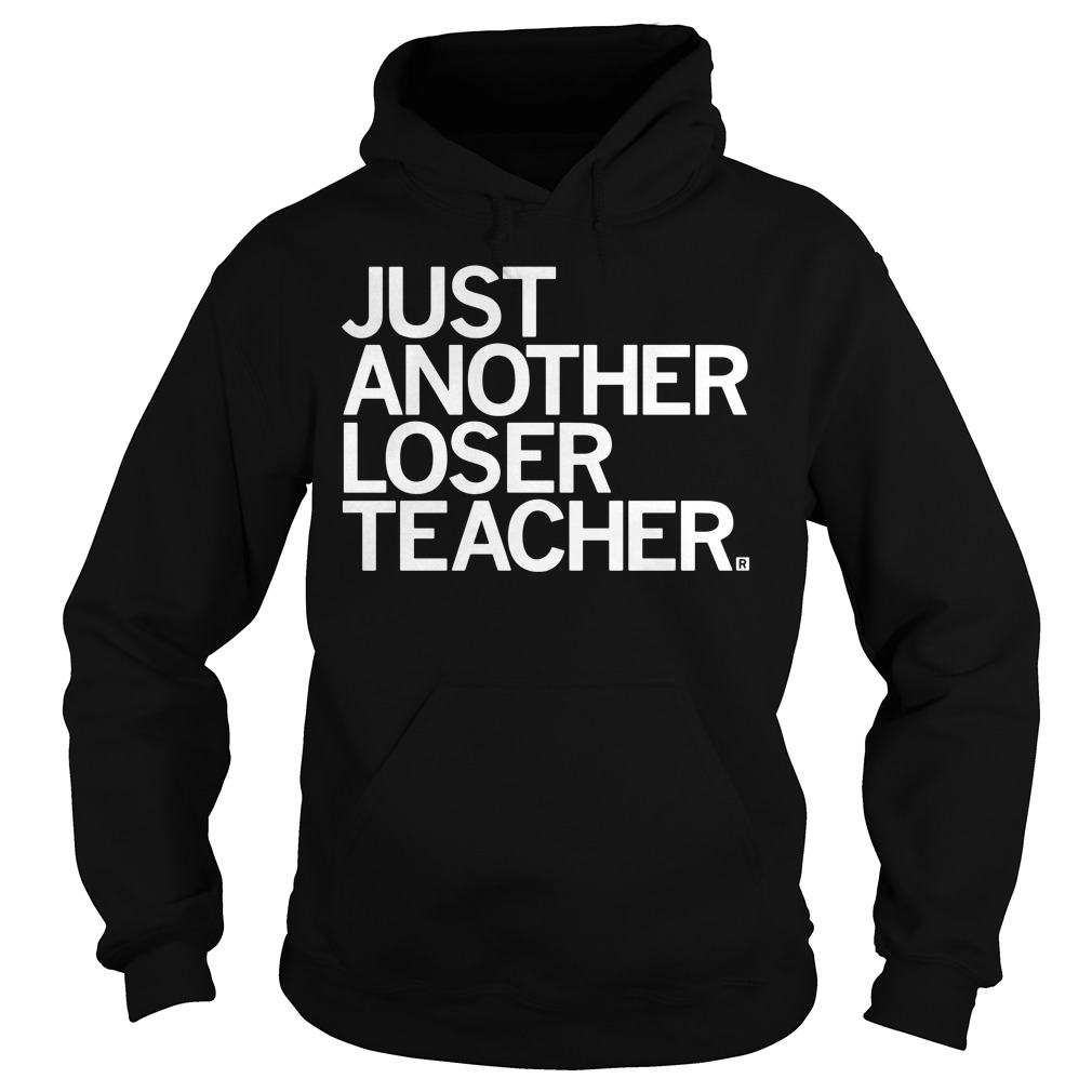 Just another loser teacher hoodie