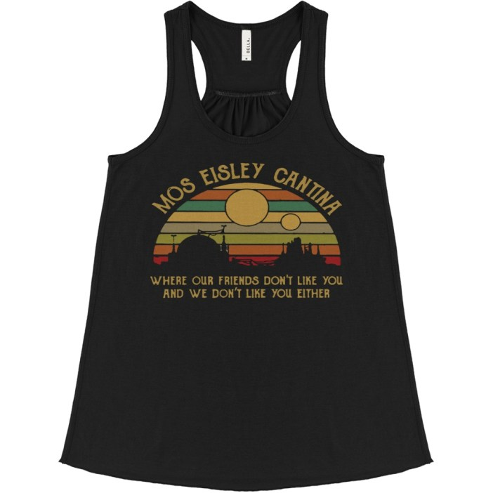 Mos eisley cantina where our friends don't like you and we don't like you either flowy tank