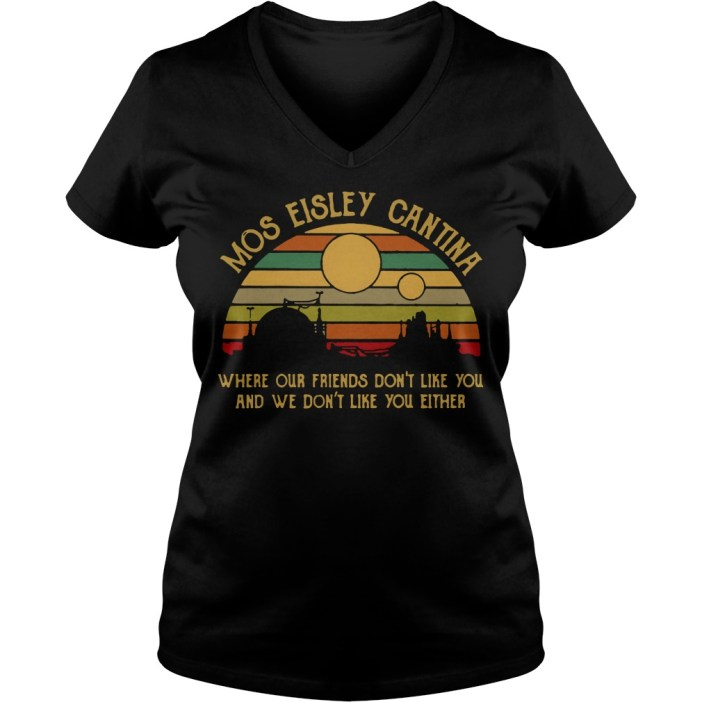 Mos eisley cantina where our friends don't like you and we don't like you either v-neck